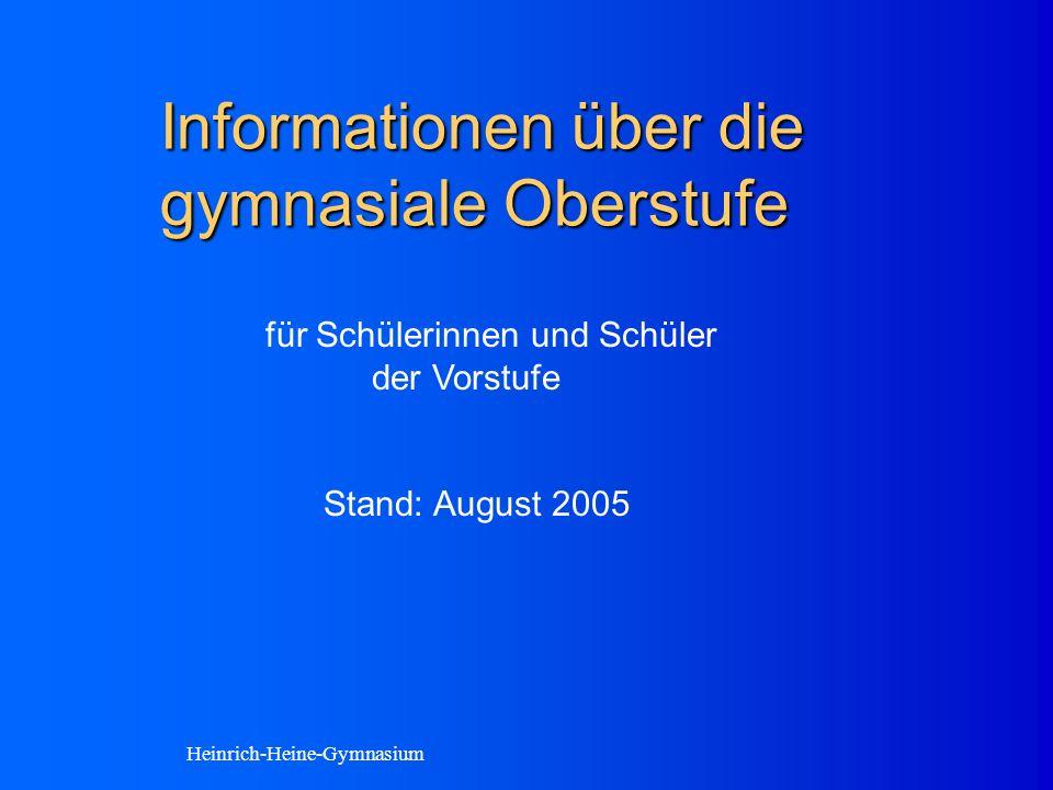 Informationen über die gymnasiale Oberstufe für Schülerinnen und Schüler der Vorstufe Stand: August 2005 Heinrich-Heine-Gymnasium