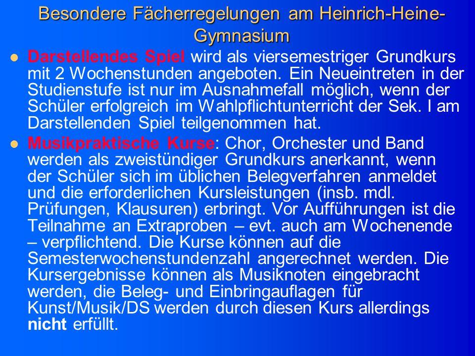 Besondere Fächerregelungen am Heinrich-Heine- Gymnasium Darstellendes Spiel wird als viersemestriger Grundkurs mit 2 Wochenstunden angeboten.