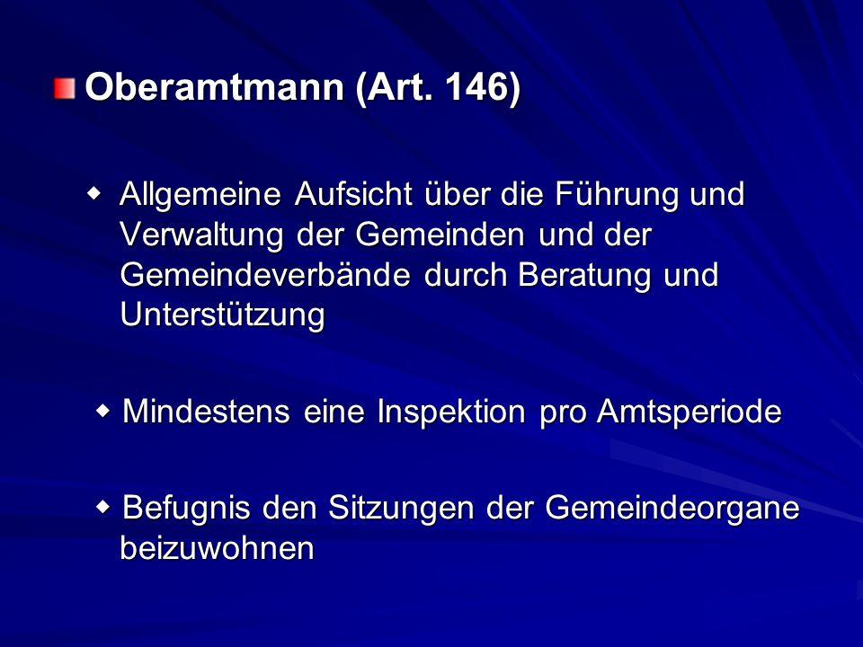 Oberamtmann (Art. 146) Allgemeine Aufsicht über die Führung und Verwaltung der Gemeinden und der Gemeindeverbände durch Beratung und Unterstützung All
