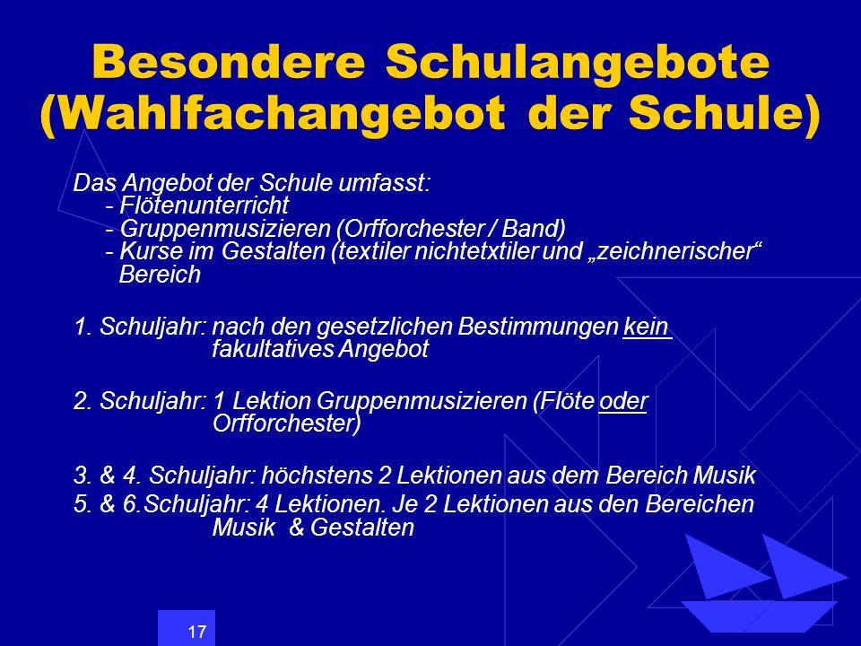 17 Besondere Schulangebote (Wahlfachangebot der Schule) Das Angebot der Schule umfasst: - Flötenunterricht - Gruppenmusizieren (Orfforchester / Band)