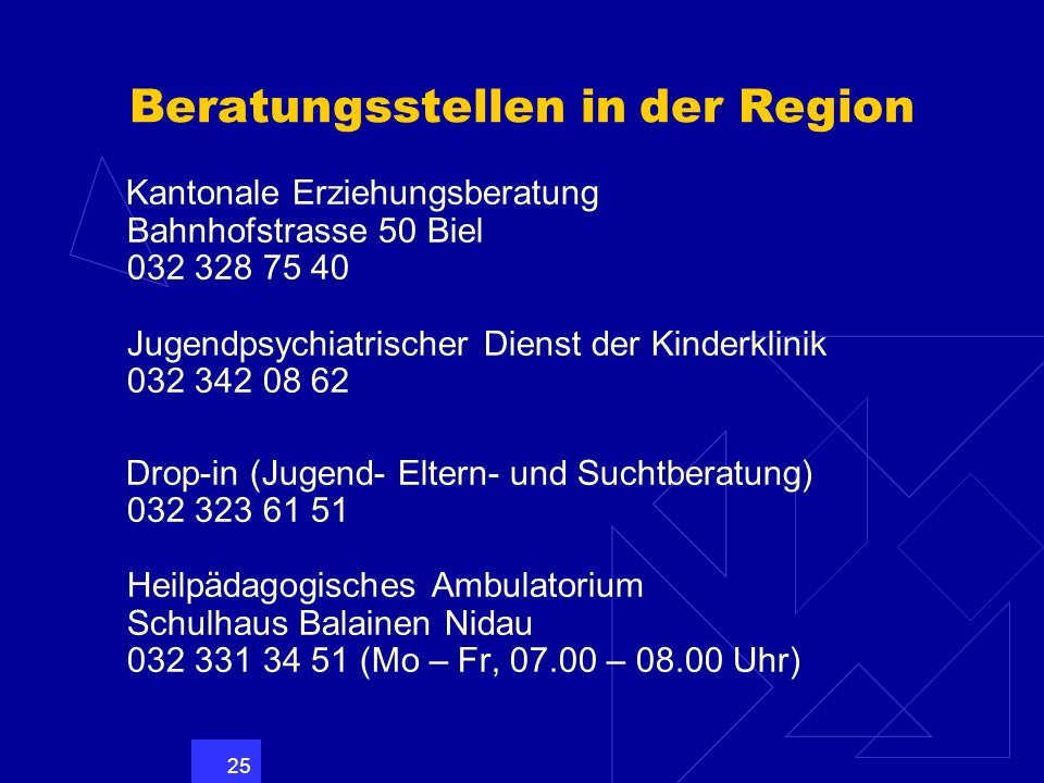 25 Beratungsstellen in der Region Kantonale Erziehungsberatung Bahnhofstrasse 50 Biel 032 328 75 40 Jugendpsychiatrischer Dienst der Kinderklinik 032