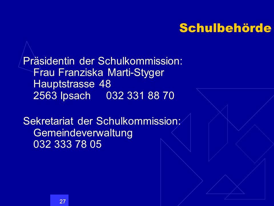 27 Schulbehörde Präsidentin der Schulkommission: Frau Franziska Marti-Styger Hauptstrasse 48 2563 Ipsach 032 331 88 70 Sekretariat der Schulkommission