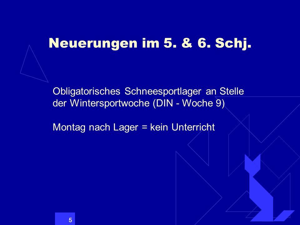 5 Neuerungen im 5. & 6. Schj. Obligatorisches Schneesportlager an Stelle der Wintersportwoche (DIN - Woche 9) Montag nach Lager = kein Unterricht