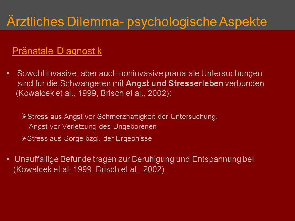 Ärztliches Dilemma- psychologische Aspekte Pränatale Diagnostik Sowohl invasive, aber auch noninvasive pränatale Untersuchungen sind für die Schwanger