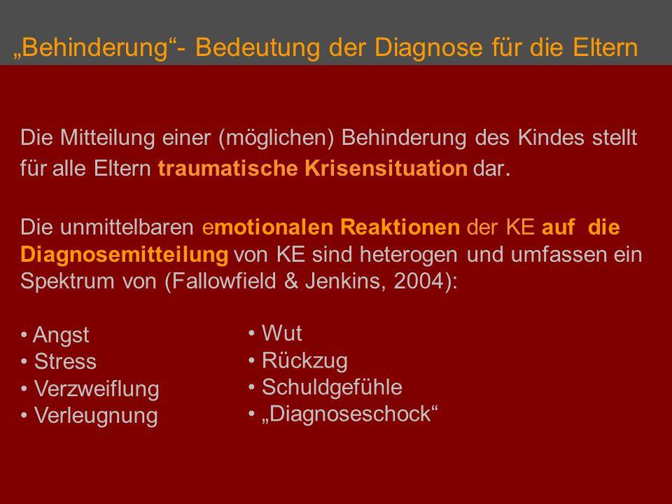 Behinderung- Bedeutung der Diagnose für die Eltern Die Mitteilung einer (möglichen) Behinderung des Kindes stellt für alle Eltern traumatische Krisens