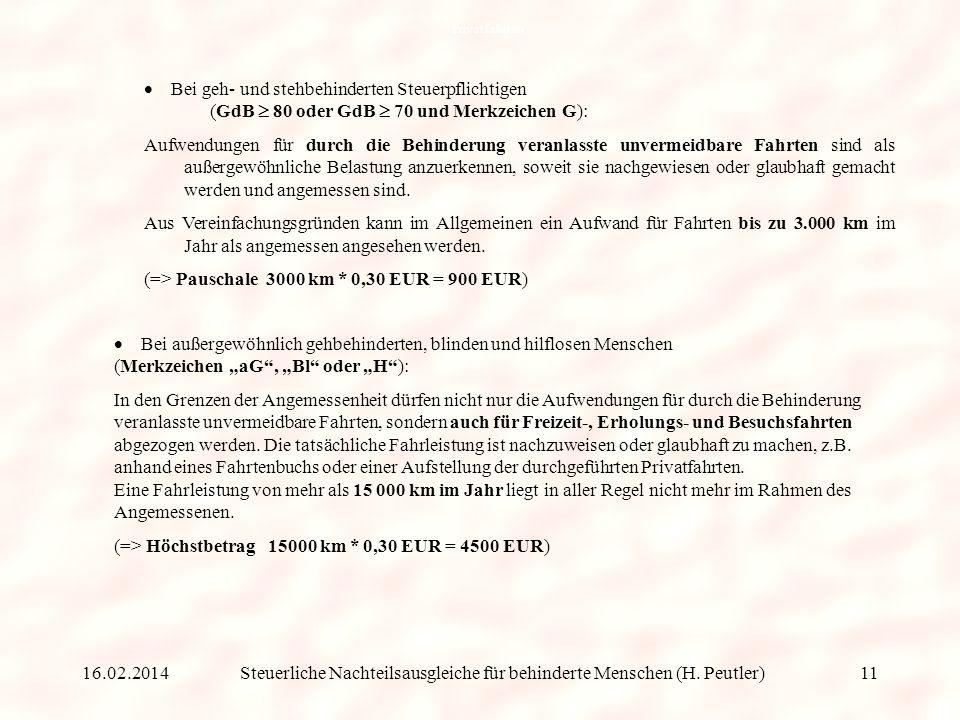 Steuerliche Nachteilsausgleiche für behinderte Menschen (H. Peutler) b) Mehraufwand für Privatfahrten Grundsätzlich sind Fahrtaufwendungen von behinde