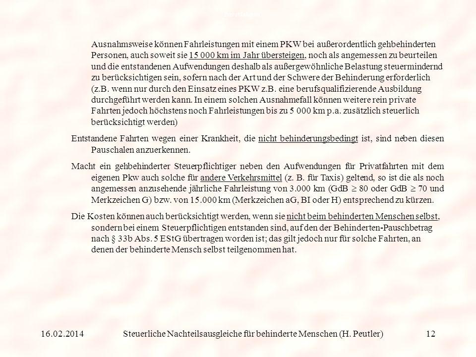 Steuerliche Nachteilsausgleiche für behinderte Menschen (H. Peutler) Bei geh- und stehbehinderten Steuerpflichtigen (GdB 80 oder GdB 70 und Merkzeiche