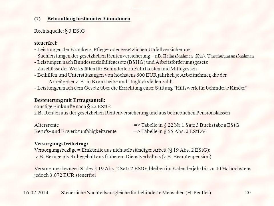 Steuerliche Nachteilsausgleiche für behinderte Menschen (H. Peutler) (6) Pflege-Pauschbetrag => außergewöhnliche Belastung Ein Steuerpflichtiger kann