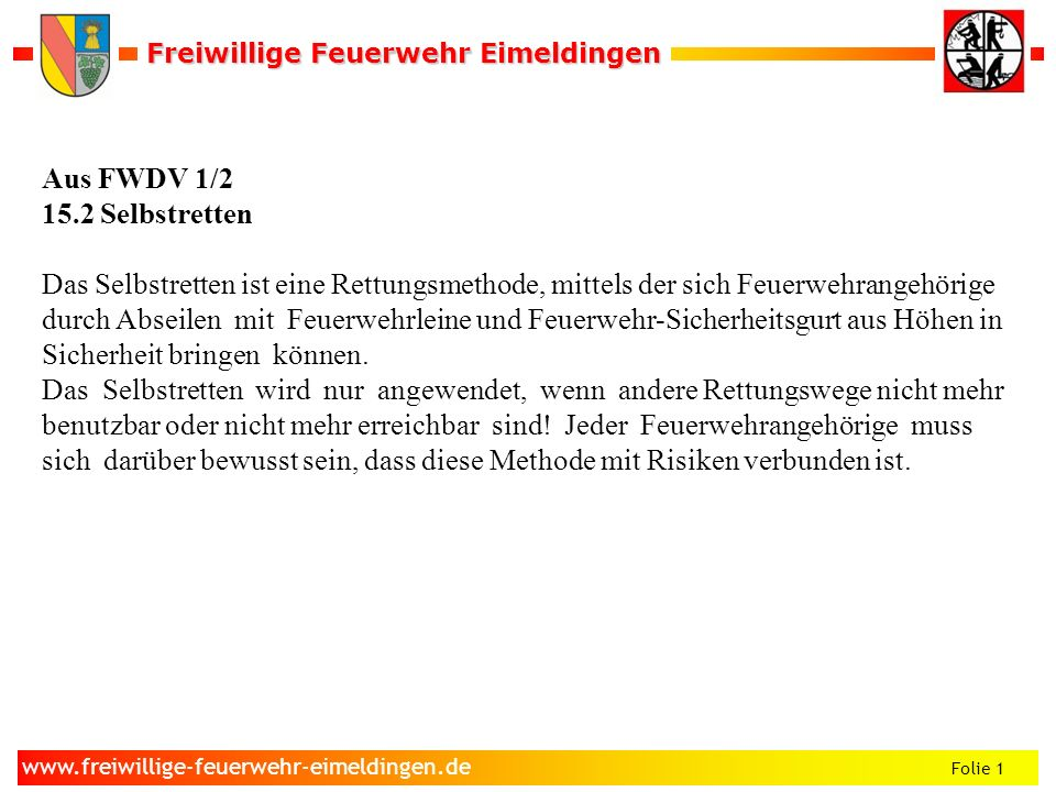 Freiwillige Feuerwehr Eimeldingen Freiwillige Feuerwehr Eimeldingen Folie 2 www.freiwillige-feuerwehr-eimeldingen.de Geräte zum Selbstretten sind: - Der Feuerwehr-Sicherheitsgurt - die Feuerwehrleine.