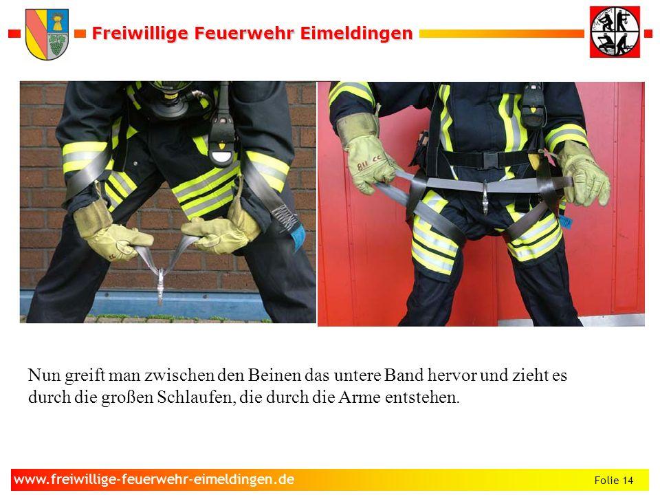 Freiwillige Feuerwehr Eimeldingen Freiwillige Feuerwehr Eimeldingen Folie 14 www.freiwillige-feuerwehr-eimeldingen.de Nun greift man zwischen den Bein