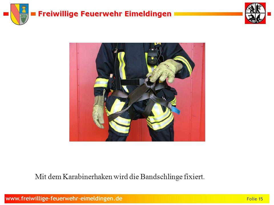 Freiwillige Feuerwehr Eimeldingen Freiwillige Feuerwehr Eimeldingen Folie 15 www.freiwillige-feuerwehr-eimeldingen.de Mit dem Karabinerhaken wird die
