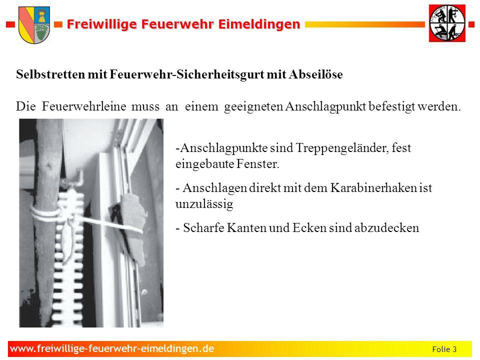 Freiwillige Feuerwehr Eimeldingen Freiwillige Feuerwehr Eimeldingen Folie 3 www.freiwillige-feuerwehr-eimeldingen.de Selbstretten mit Feuerwehr-Sicher