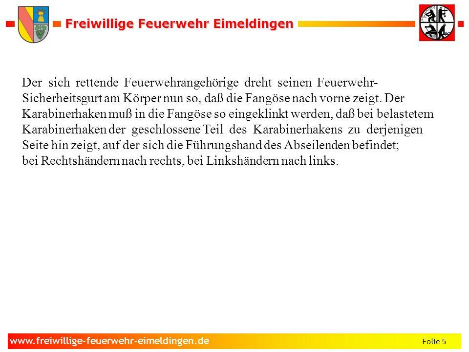 Freiwillige Feuerwehr Eimeldingen Freiwillige Feuerwehr Eimeldingen Folie 5 www.freiwillige-feuerwehr-eimeldingen.de Der sich rettende Feuerwehrangehö
