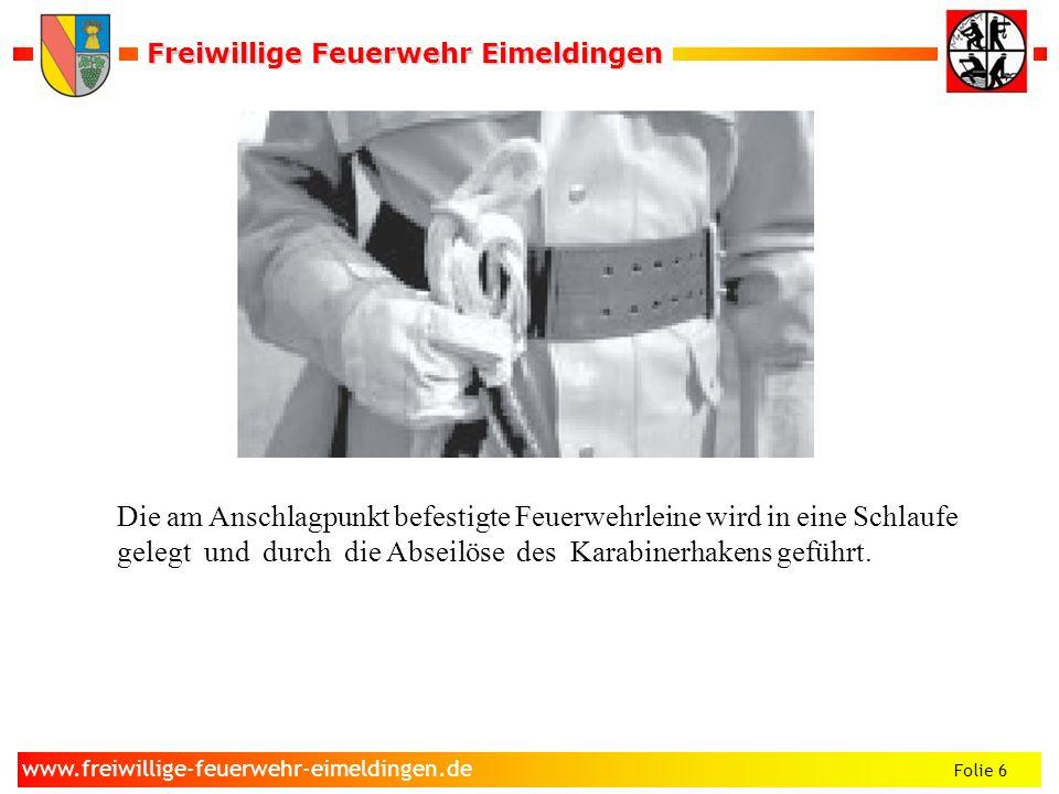 Freiwillige Feuerwehr Eimeldingen Freiwillige Feuerwehr Eimeldingen Folie 6 www.freiwillige-feuerwehr-eimeldingen.de Die am Anschlagpunkt befestigte F