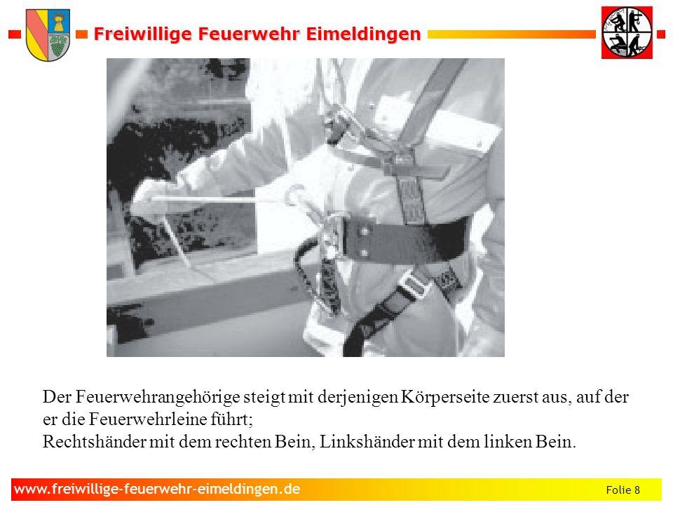 Freiwillige Feuerwehr Eimeldingen Freiwillige Feuerwehr Eimeldingen Folie 9 www.freiwillige-feuerwehr-eimeldingen.de Die Abseilgeschwindigkeit wird durch die Haltekraft der Führungshand geregelt, wobei diese in Hüfthöhe zu halten ist.