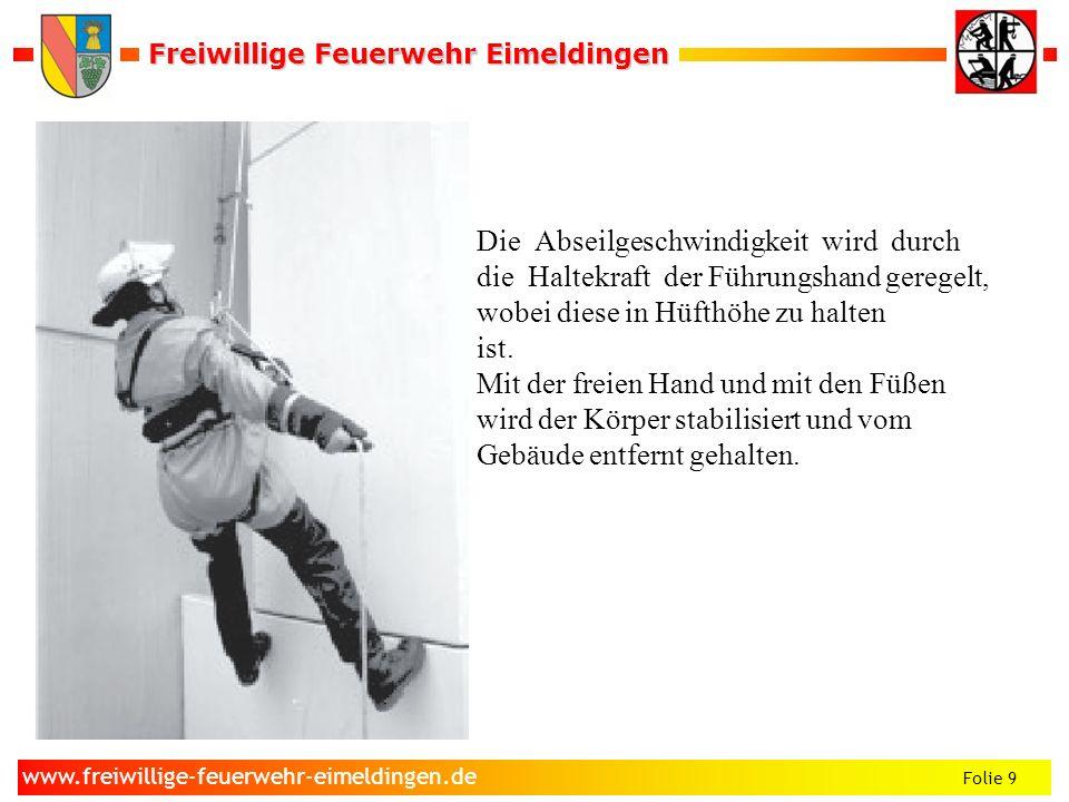 Freiwillige Feuerwehr Eimeldingen Freiwillige Feuerwehr Eimeldingen Folie 9 www.freiwillige-feuerwehr-eimeldingen.de Die Abseilgeschwindigkeit wird du