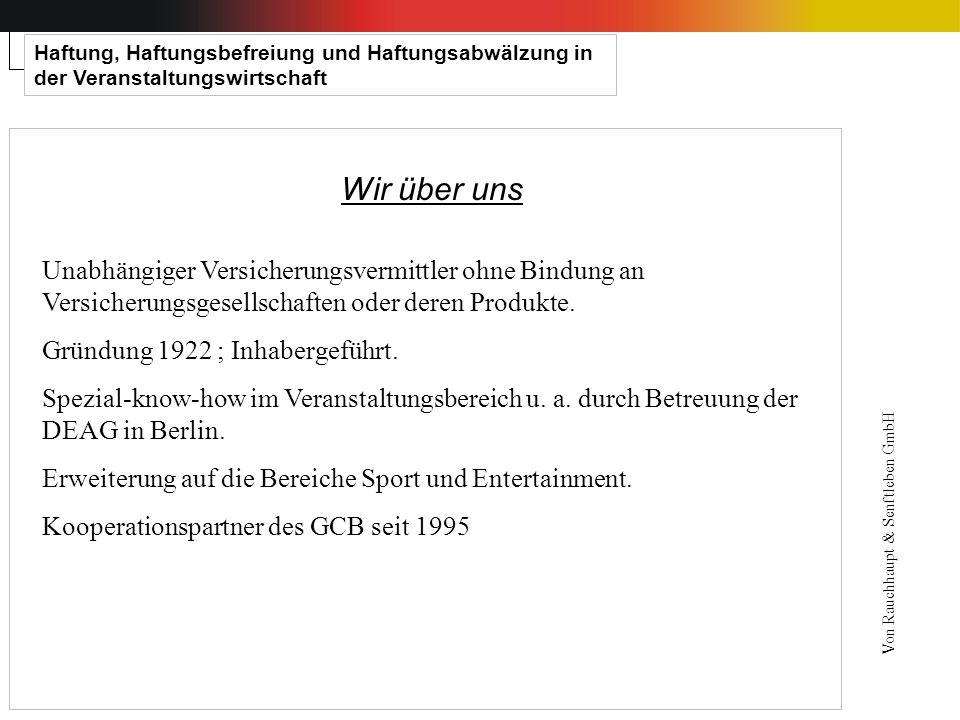 Haftung, Haftungsbefreiung und Haftungsabwälzung in der Veranstaltungswirtschaft Wir über uns Von Rauchhaupt & Senftleben GmbH Unabhängiger Versicheru