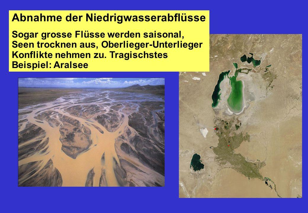 Abnahme der Niedrigwasserabflüsse Sogar grosse Flüsse werden saisonal, Seen trocknen aus, Oberlieger-Unterlieger Konflikte nehmen zu.