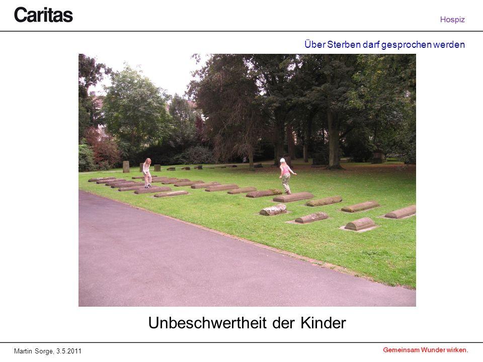 Über Sterben darf gesprochen werden Martin Sorge, 3.5.2011 Unbeschwertheit der Kinder
