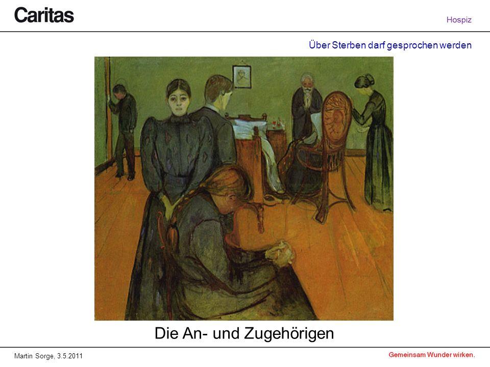 Über Sterben darf gesprochen werden Martin Sorge, 3.5.2011 Die An- und Zugehörigen