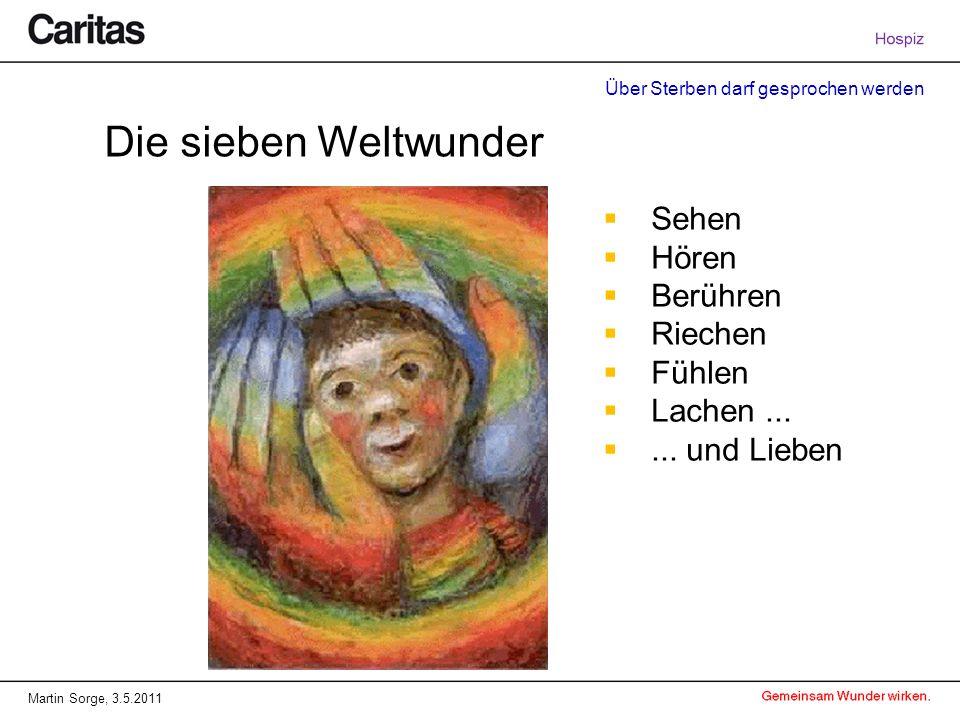 Über Sterben darf gesprochen werden Martin Sorge, 3.5.2011 Die sieben Weltwunder Sehen Hören Berühren Riechen Fühlen Lachen...... und Lieben