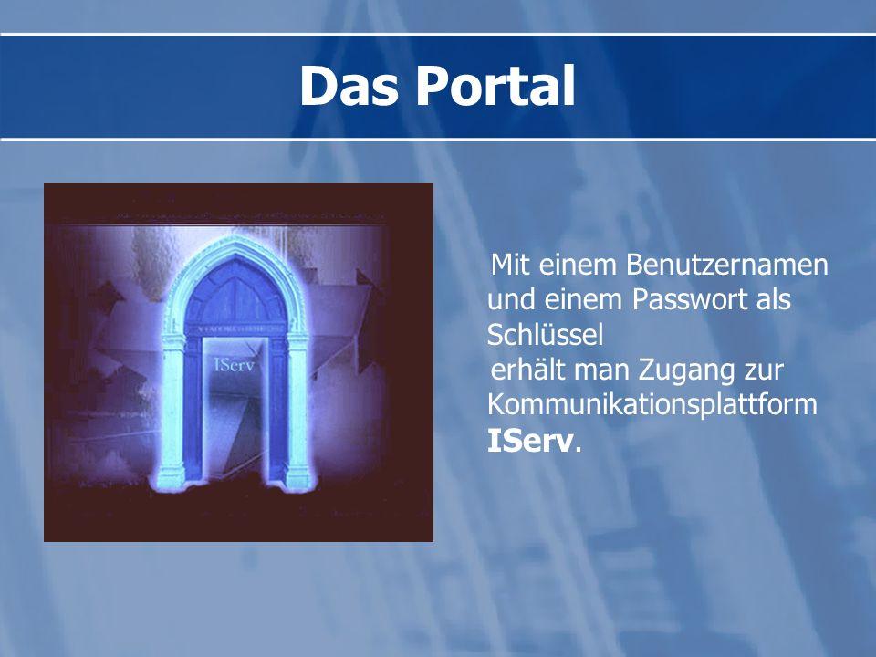 Das Portal Mit einem Benutzernamen und einem Passwort als Schlüssel erhält man Zugang zur Kommunikationsplattform IServ.