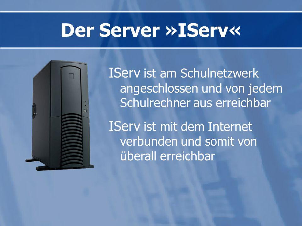 IServ ist am Schulnetzwerk angeschlossen und von jedem Schulrechner aus erreichbar IServ ist mit dem Internet verbunden und somit von überall erreichbar Der Server »IServ«