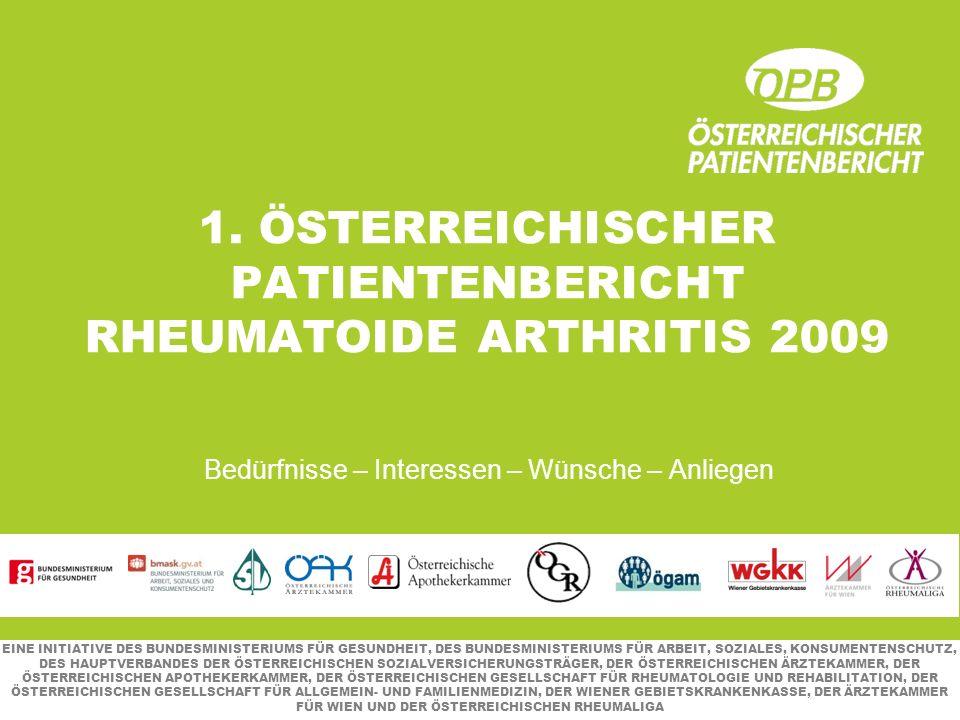 1. ÖSTERREICHISCHER PATIENTENBERICHT RHEUMATOIDE ARTHRITIS 2009 Bedürfnisse – Interessen – Wünsche – Anliegen EINE INITIATIVE DES BUNDESMINISTERIUMS F