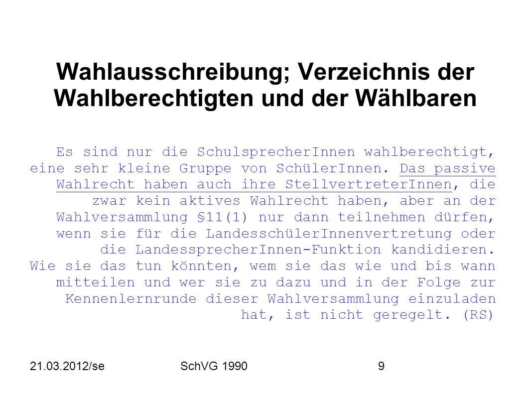 21.03.2012/seSchVG 19909 Wahlausschreibung; Verzeichnis der Wahlberechtigten und der Wählbaren Es sind nur die SchulsprecherInnen wahlberechtigt, eine sehr kleine Gruppe von SchülerInnen.