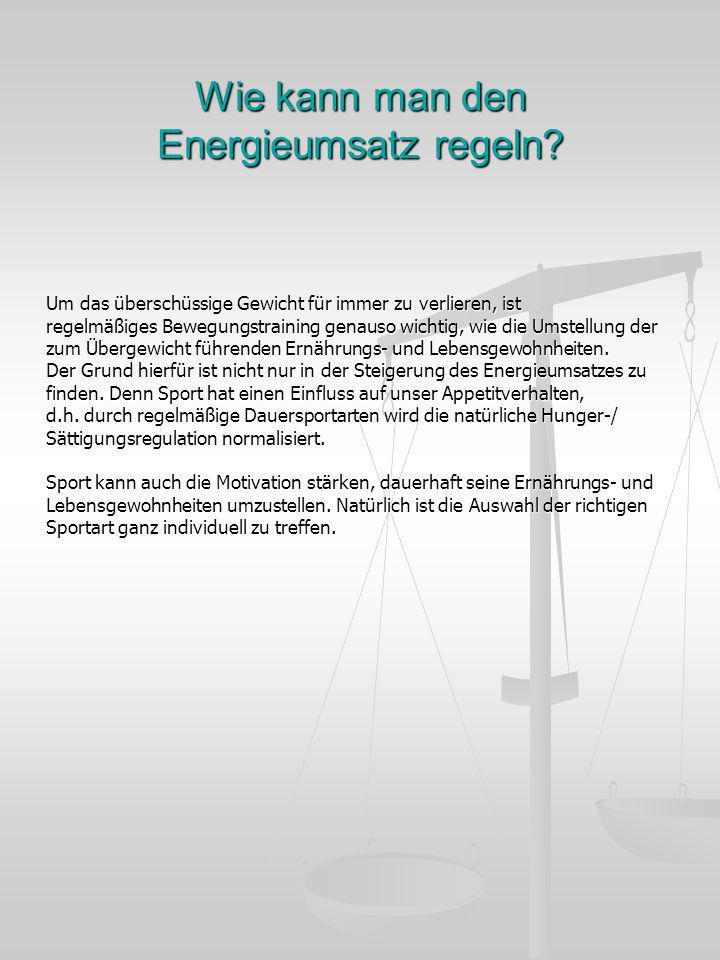 Wie kann man den Energieumsatz regeln? Um das überschüssige Gewicht für immer zu verlieren, ist regelmäßiges Bewegungstraining genauso wichtig, wie di