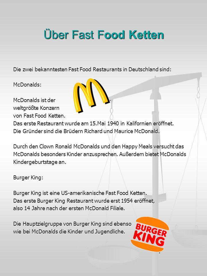 Über Fast Food Ketten Die zwei bekanntesten Fast Food Restaurants in Deutschland sind: McDonalds: McDonalds ist der weltgrößte Konzern von Fast Food K
