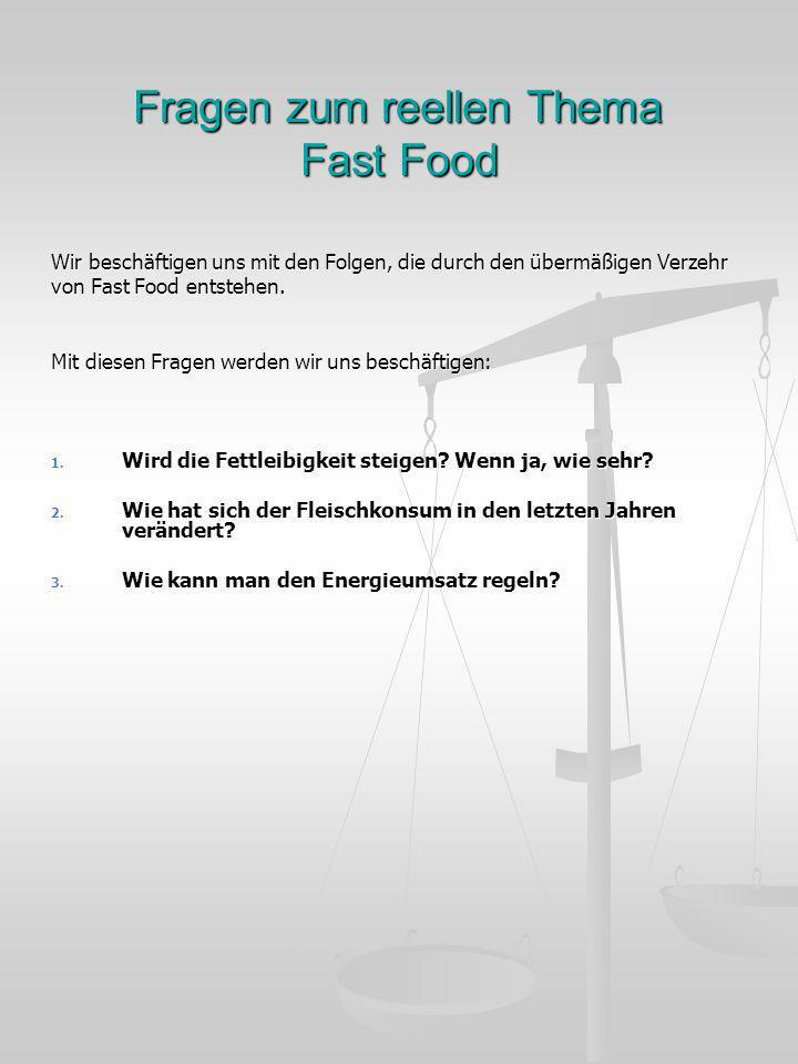 Fragen zum reellen Thema Fast Food Wir beschäftigen uns mit den Folgen, die durch den übermäßigen Verzehr von Fast Food entstehen. Mit diesen Fragen w