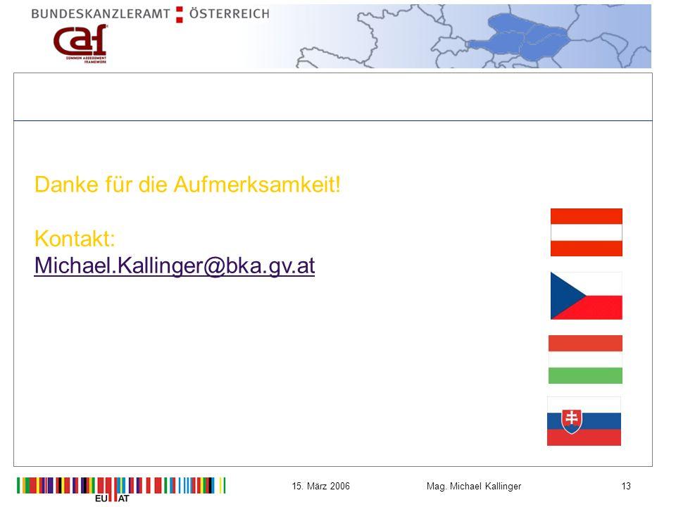 1315.März 2006Mag. Michael Kallinger Danke für die Aufmerksamkeit.