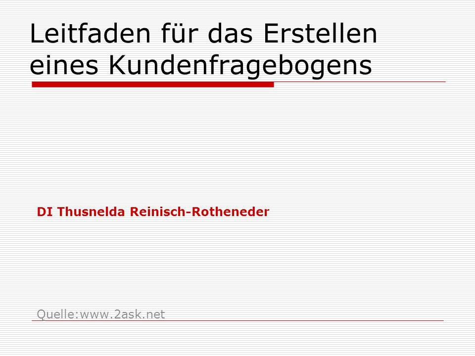 Leitfaden für das Erstellen eines Kundenfragebogens DI Thusnelda Reinisch-Rotheneder Quelle:www.2ask.net