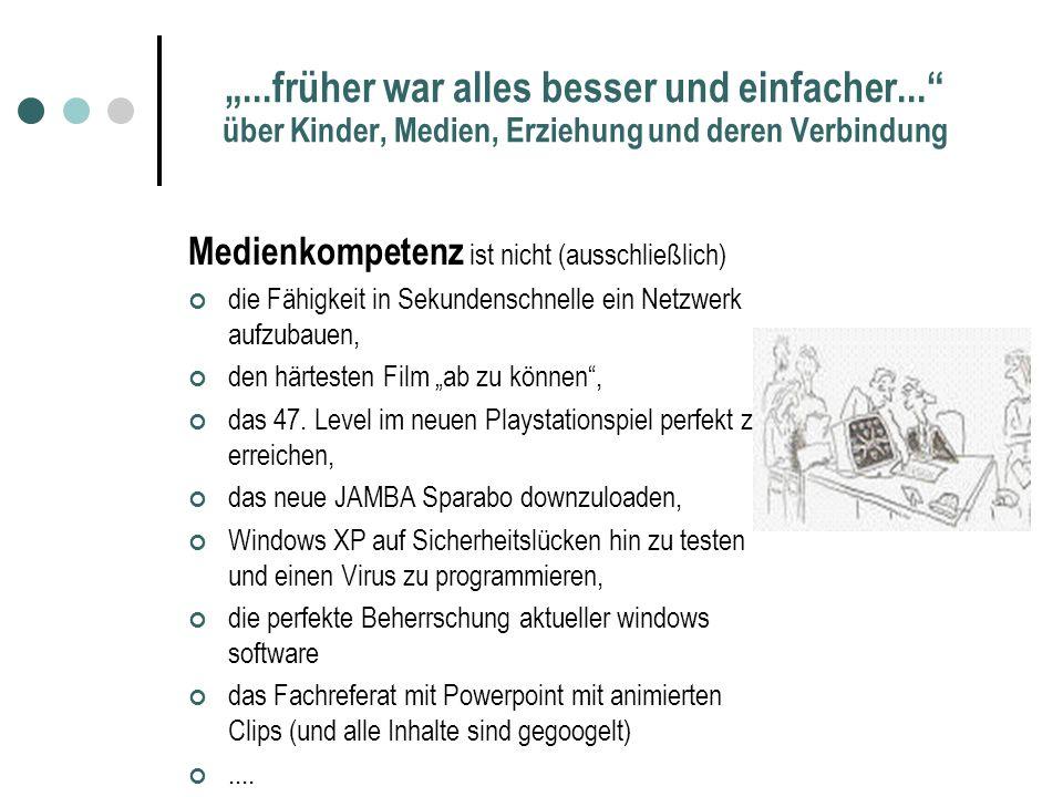 ...früher war alles besser und einfacher... über Kinder, Medien, Erziehung und deren Verbindung Medienkompetenz bezeichnet nach Dieter Baacke die Fähi