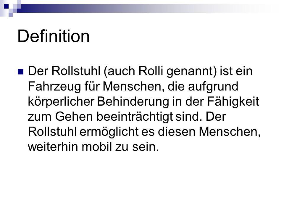 Definition Der Rollstuhl (auch Rolli genannt) ist ein Fahrzeug für Menschen, die aufgrund körperlicher Behinderung in der Fähigkeit zum Gehen beeinträ