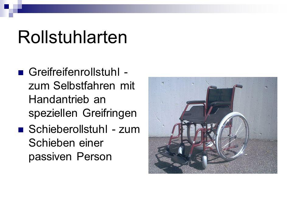 Rollstuhlarten Greifreifenrollstuhl - zum Selbstfahren mit Handantrieb an speziellen Greifringen Schieberollstuhl - zum Schieben einer passiven Person