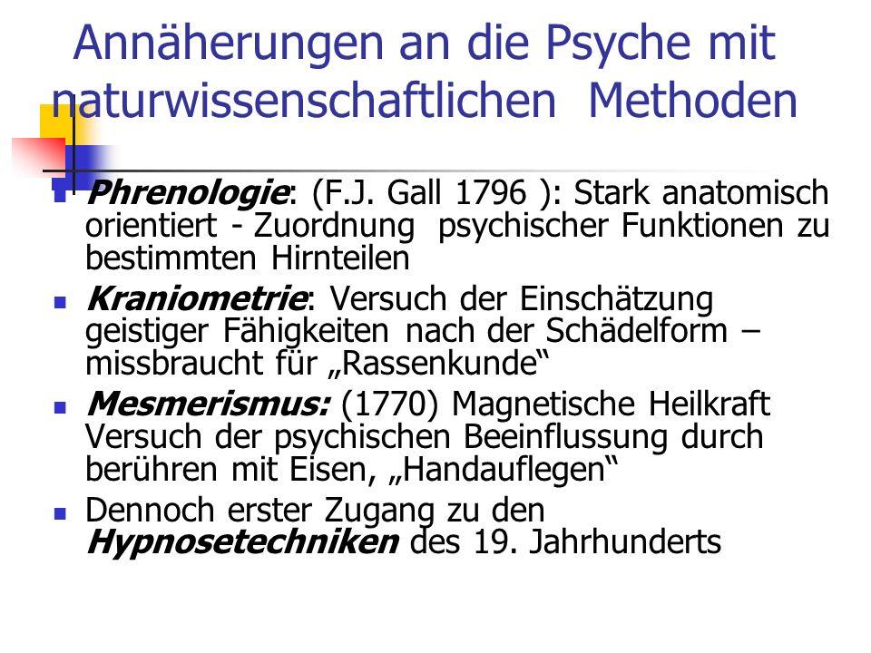 Annäherungen an die Psyche mit naturwissenschaftlichen Methoden Phrenologie: (F.J. Gall 1796 ): Stark anatomisch orientiert - Zuordnung psychischer Fu