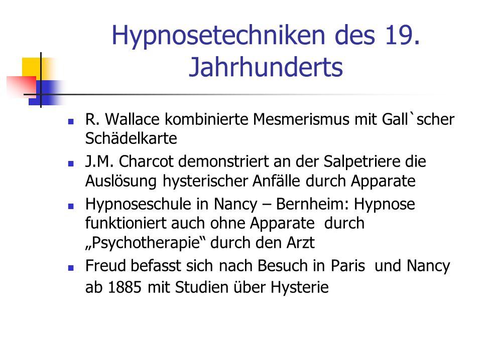 Hypnosetechniken des 19. Jahrhunderts R. Wallace kombinierte Mesmerismus mit Gall`scher Schädelkarte J.M. Charcot demonstriert an der Salpetriere die
