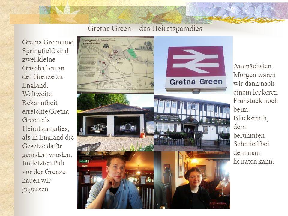 Gretna Green – das Heiratsparadies Gretna Green und Springfield sind zwei kleine Ortschaften an der Grenze zu England.