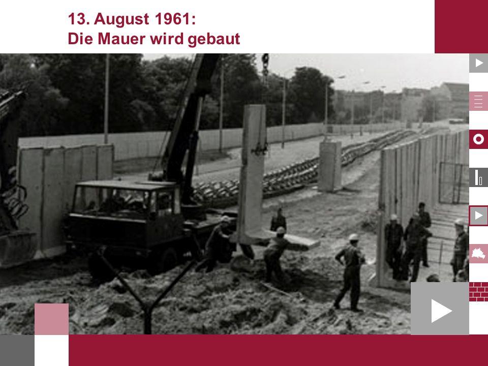 Berliner Mauer 13.August 1961: Die Mauer wird gebaut Nach dem 13.