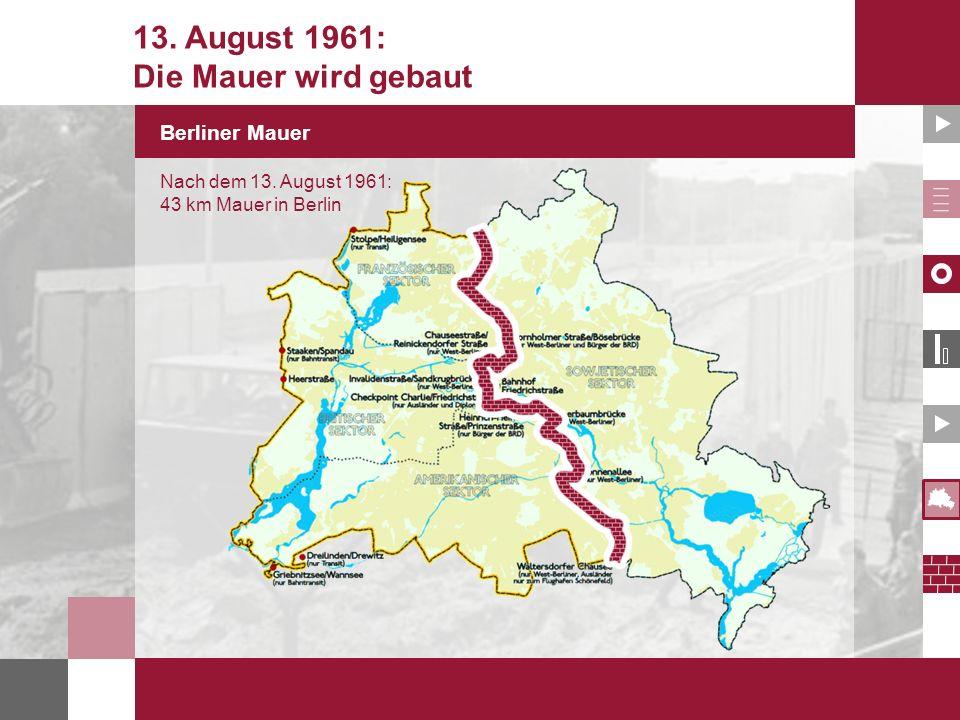 Berliner Mauer 13. August 1961: Die Mauer wird gebaut Nach dem 13. August 1961: 43 km Mauer in Berlin