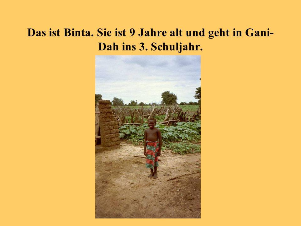 Das ist Binta. Sie ist 9 Jahre alt und geht in Gani- Dah ins 3. Schuljahr.