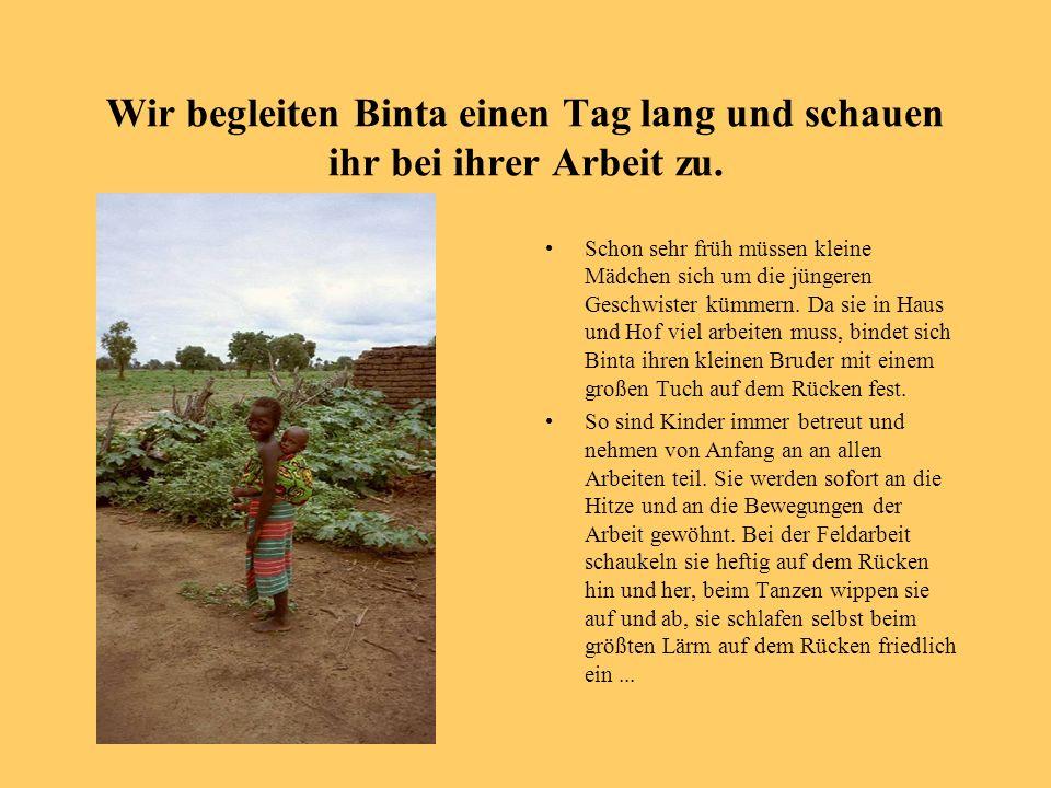 Wir begleiten Binta einen Tag lang und schauen ihr bei ihrer Arbeit zu. Schon sehr früh müssen kleine Mädchen sich um die jüngeren Geschwister kümmern
