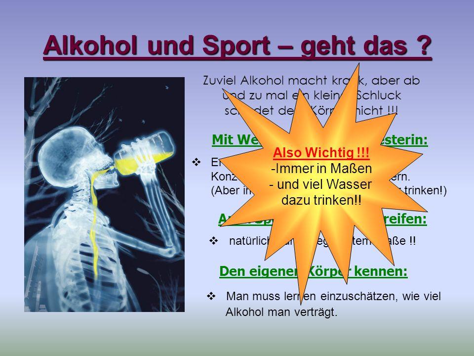 Alkohol und Sport – geht das ? Zuviel Alkohol macht krank, aber ab und zu mal ein kleiner Schluck schadet dem Körper nicht !!! Mit Wein gegen den Chol