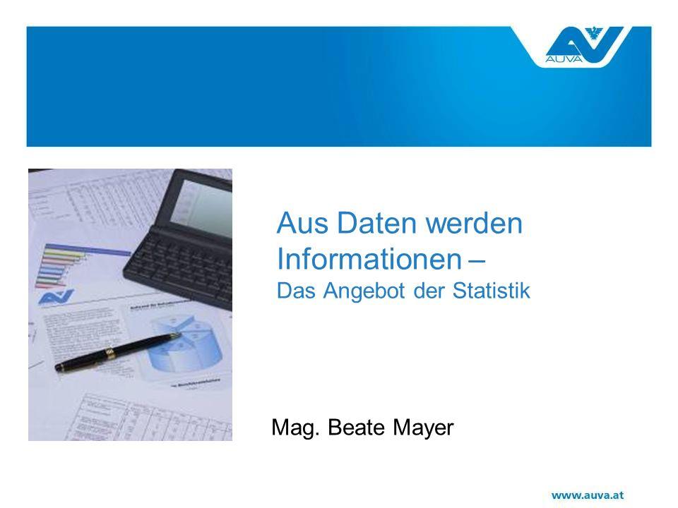 Aus Daten werden Informationen – Das Angebot der Statistik Mag. Beate Mayer