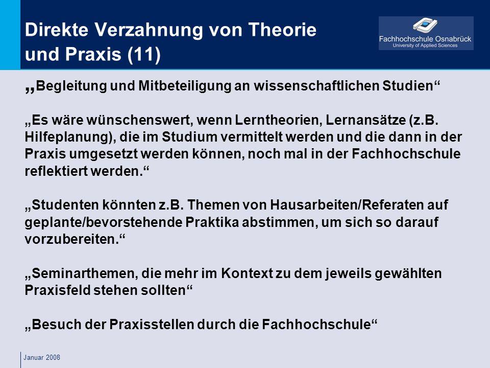 Januar 2008 Direkte Verzahnung von Theorie und Praxis (11) Begleitung und Mitbeteiligung an wissenschaftlichen Studien Es wäre wünschenswert, wenn Ler
