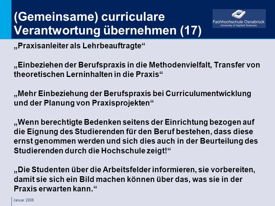 Januar 2008 (Gemeinsame) curriculare Verantwortung übernehmen (17) Praxisanleiter als Lehrbeauftragte Einbeziehen der Berufspraxis in die Methodenviel