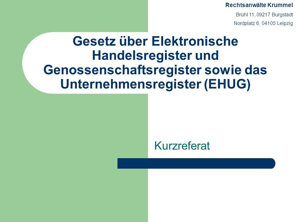 Umsetzung von Richtlinie 2003/58/EG vom 17.07.2003: Verpflichtung der Mitgliedsstaaten, den Register- verkehr bis zum 01.01.2007 auf elektronische Medien umzustellen und zu gewährleisten, dass offenlegungspflichtige Daten über ein Unternehmen über eine Akte zentral elektronisch abrufbar sind Richtlinie 2004/109/EG vom 15.12.2004: Aufforderung der Mitgliedstaaten ein amtlich bestelltes System für die zentrale Speicherung vorgeschriebener Informationen über Emittenten, deren Wertpapiere zum Handel auf einem geregelten Markt zugelassen sind, einzurichten.
