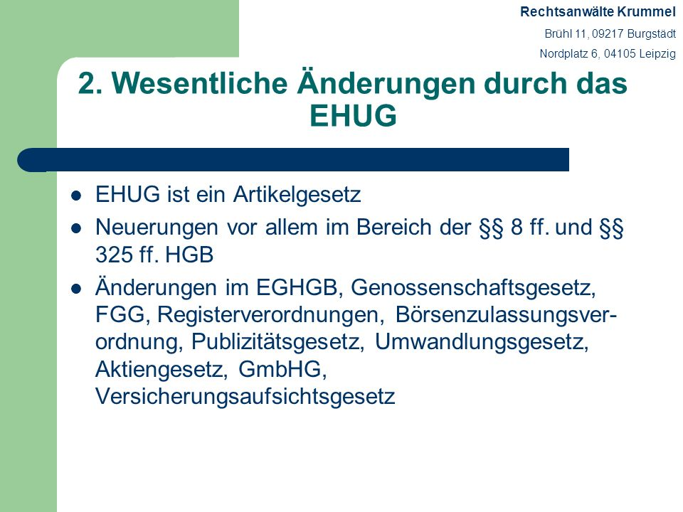 2. Wesentliche Änderungen durch das EHUG EHUG ist ein Artikelgesetz Neuerungen vor allem im Bereich der §§ 8 ff. und §§ 325 ff. HGB Änderungen im EGHG